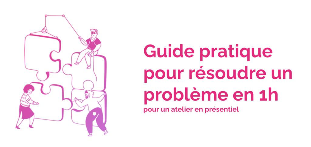 guide pratique pour résoudre un problème en 1h